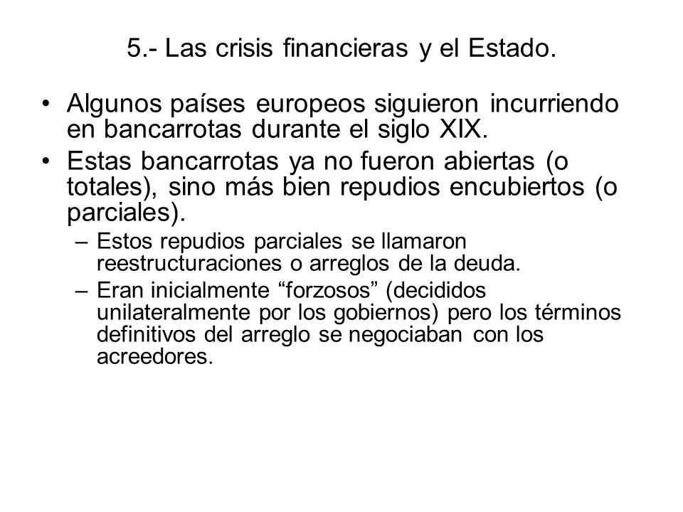 5.- Las crisis financieras y el Estado. Algunos países europeos siguieron incurriendo en bancarrotas durante el siglo XIX. Estas bancarrotas ya no fue