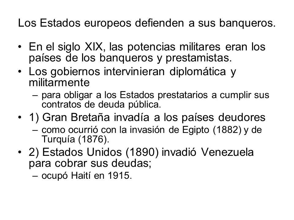 Los Estados europeos defienden a sus banqueros. En el siglo XIX, las potencias militares eran los países de los banqueros y prestamistas. Los gobierno
