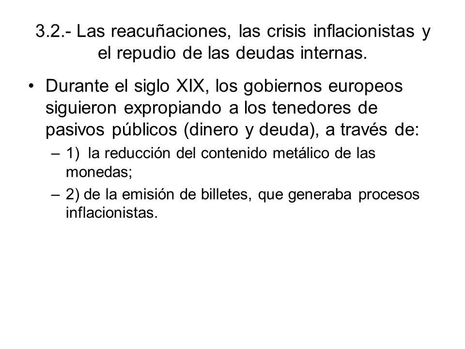 3.2.- Las reacuñaciones, las crisis inflacionistas y el repudio de las deudas internas. Durante el siglo XIX, los gobiernos europeos siguieron expropi
