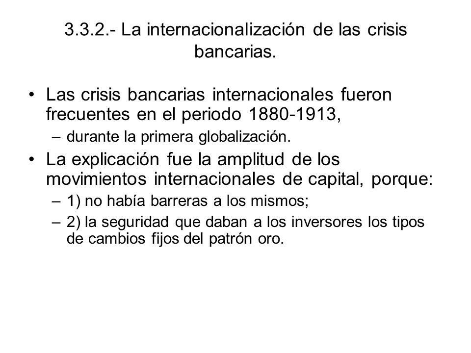 3.3.2.- La internacionalización de las crisis bancarias. Las crisis bancarias internacionales fueron frecuentes en el periodo 1880-1913, –durante la p