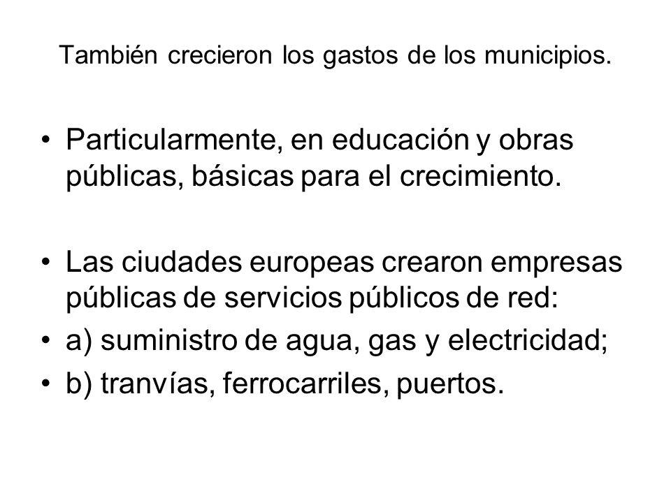 También crecieron los gastos de los municipios. Particularmente, en educación y obras públicas, básicas para el crecimiento. Las ciudades europeas cre