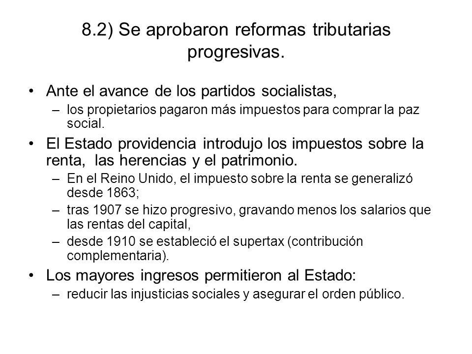 8.2) Se aprobaron reformas tributarias progresivas. Ante el avance de los partidos socialistas, –los propietarios pagaron más impuestos para comprar l