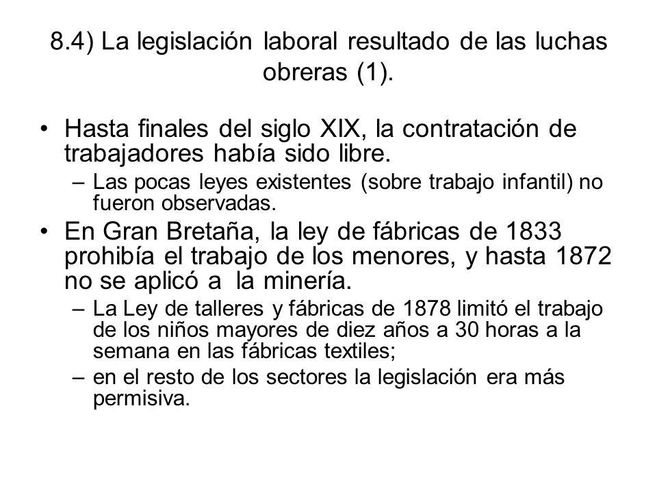 8.4) La legislación laboral resultado de las luchas obreras (1). Hasta finales del siglo XIX, la contratación de trabajadores había sido libre. –Las p