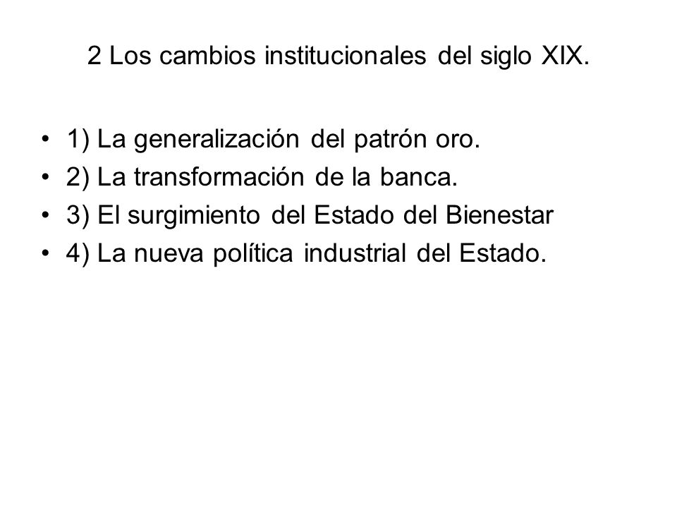 2 Los cambios institucionales del siglo XIX. 1) La generalización del patrón oro. 2) La transformación de la banca. 3) El surgimiento del Estado del B