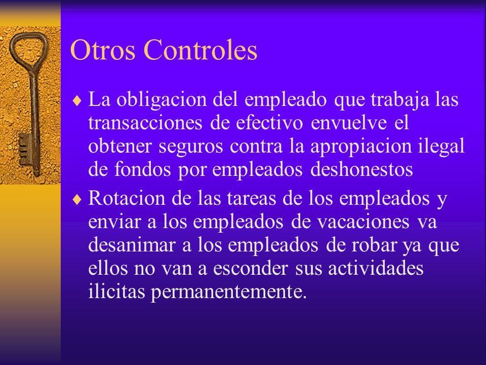 Otros Controles La obligacion del empleado que trabaja las transacciones de efectivo envuelve el obtener seguros contra la apropiacion ilegal de fondo