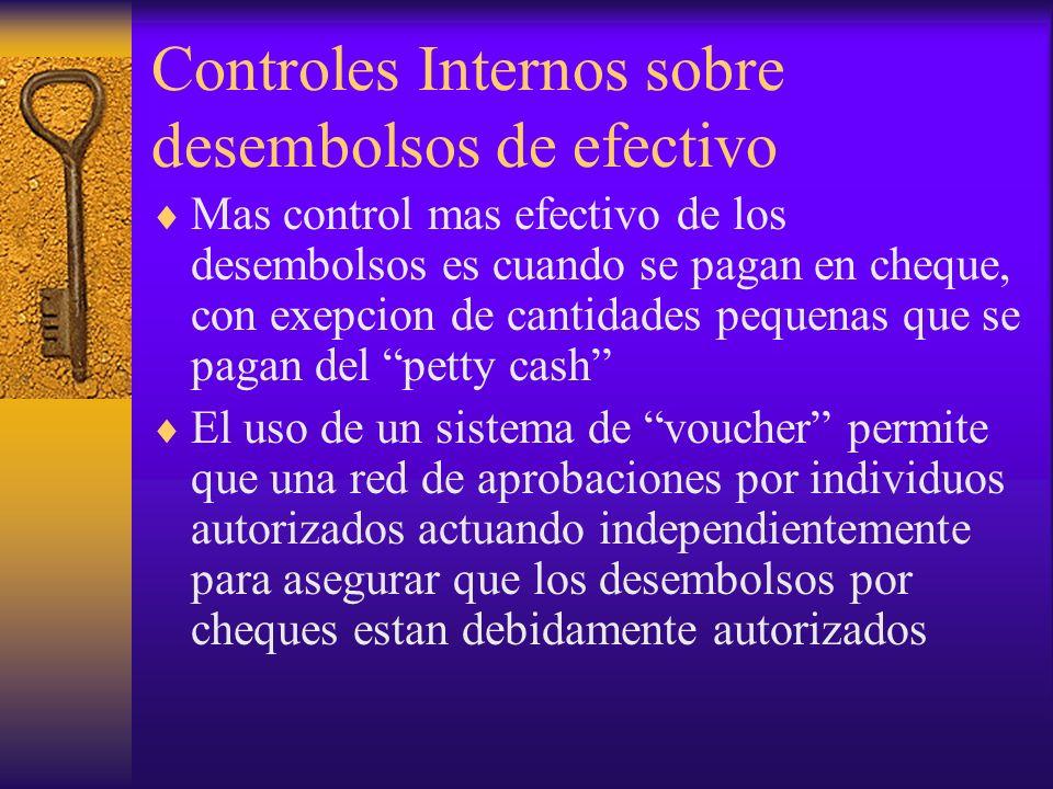 Controles Internos sobre desembolsos de efectivo Mas control mas efectivo de los desembolsos es cuando se pagan en cheque, con exepcion de cantidades