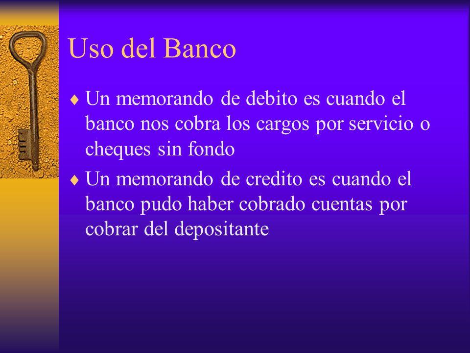 Uso del Banco Un memorando de debito es cuando el banco nos cobra los cargos por servicio o cheques sin fondo Un memorando de credito es cuando el ban