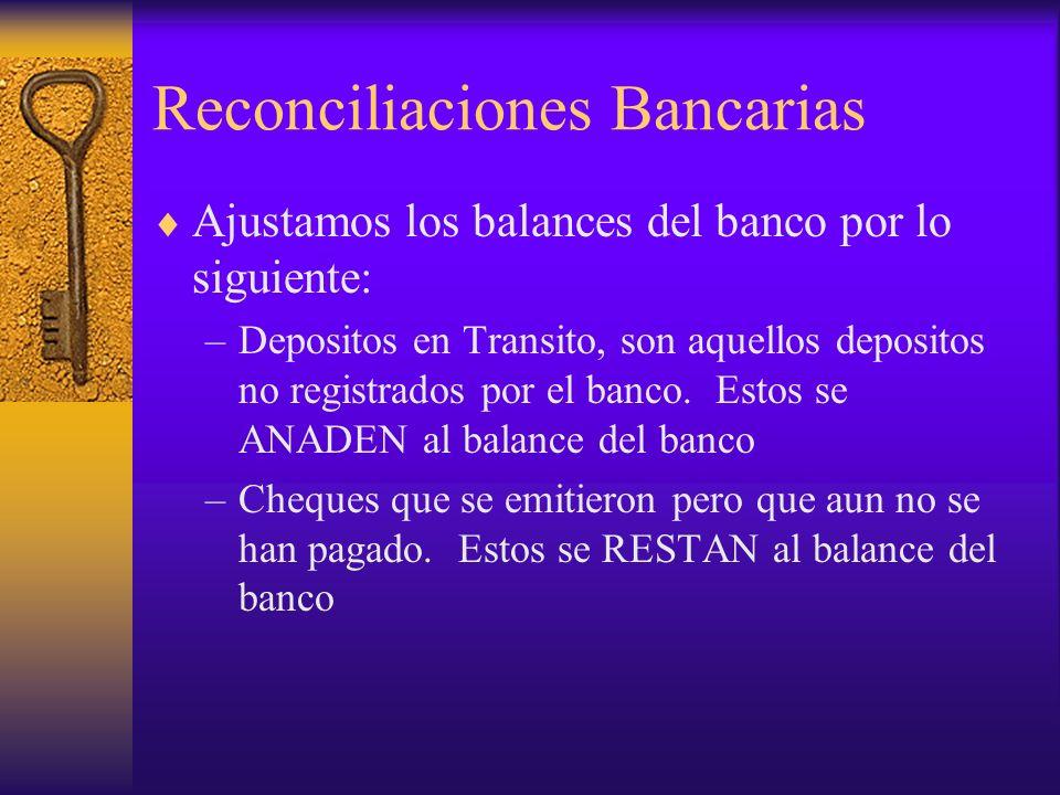 Reconciliaciones Bancarias Ajustamos los balances del banco por lo siguiente: –Depositos en Transito, son aquellos depositos no registrados por el ban