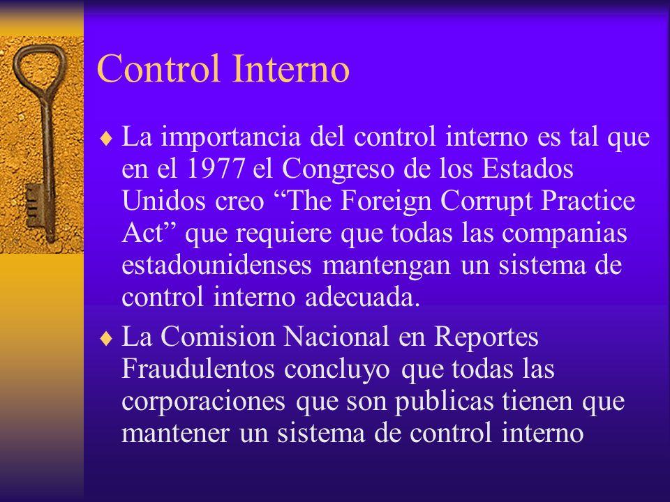 Control Interno La importancia del control interno es tal que en el 1977 el Congreso de los Estados Unidos creo The Foreign Corrupt Practice Act que r