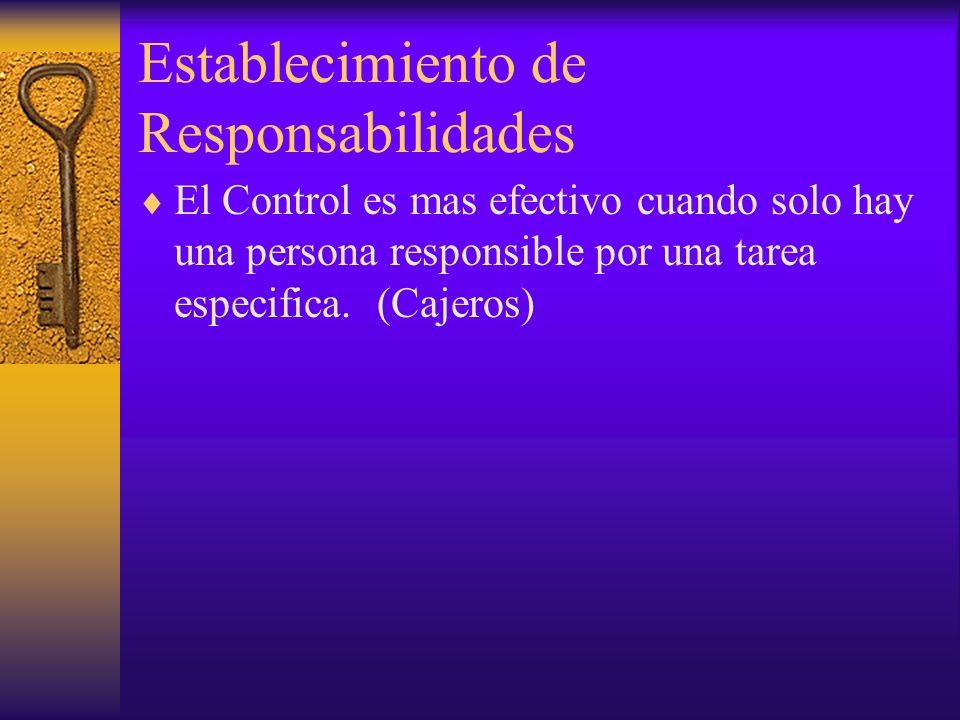 Establecimiento de Responsabilidades El Control es mas efectivo cuando solo hay una persona responsible por una tarea especifica. (Cajeros)