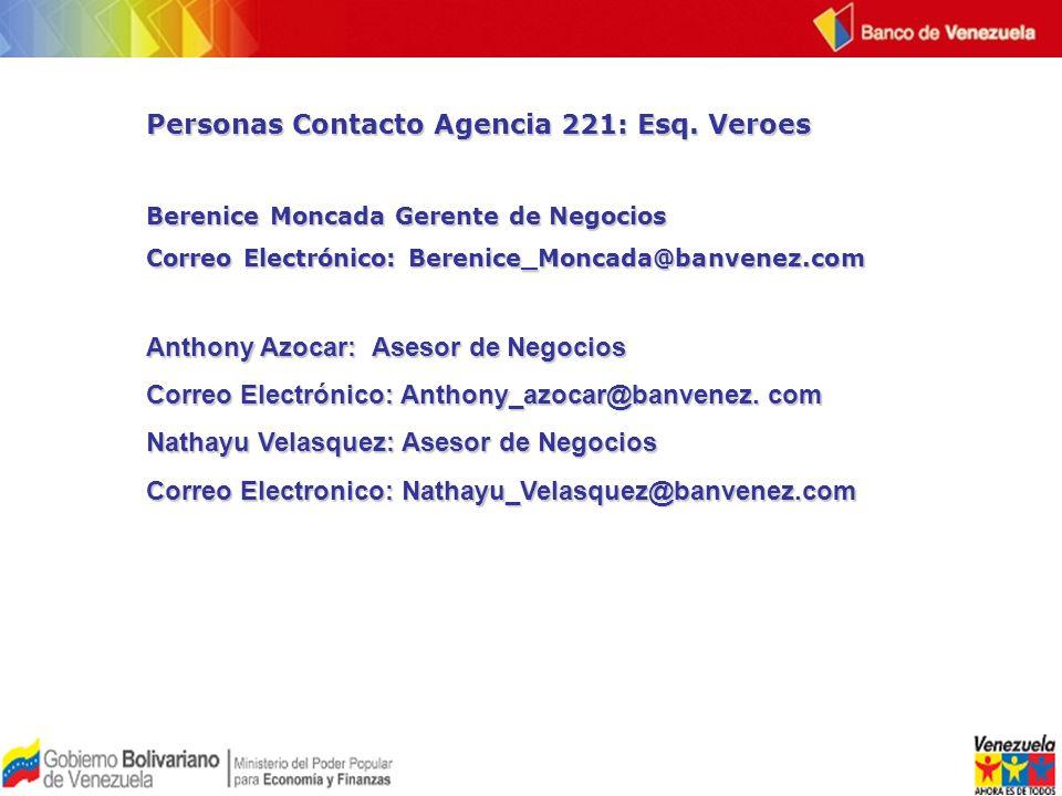 Personas Contacto Agencia 221: Esq. Veroes Berenice Moncada Gerente de Negocios Correo Electrónico: Berenice_Moncada@banvenez.com Anthony Azocar: Ases