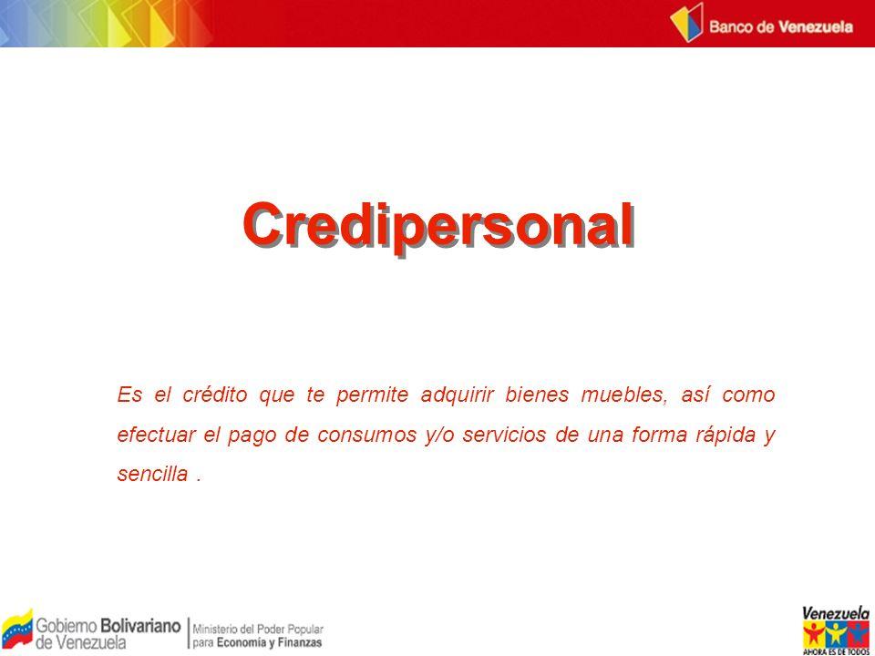Credipersonal Es el crédito que te permite adquirir bienes muebles, así como efectuar el pago de consumos y/o servicios de una forma rápida y sencilla