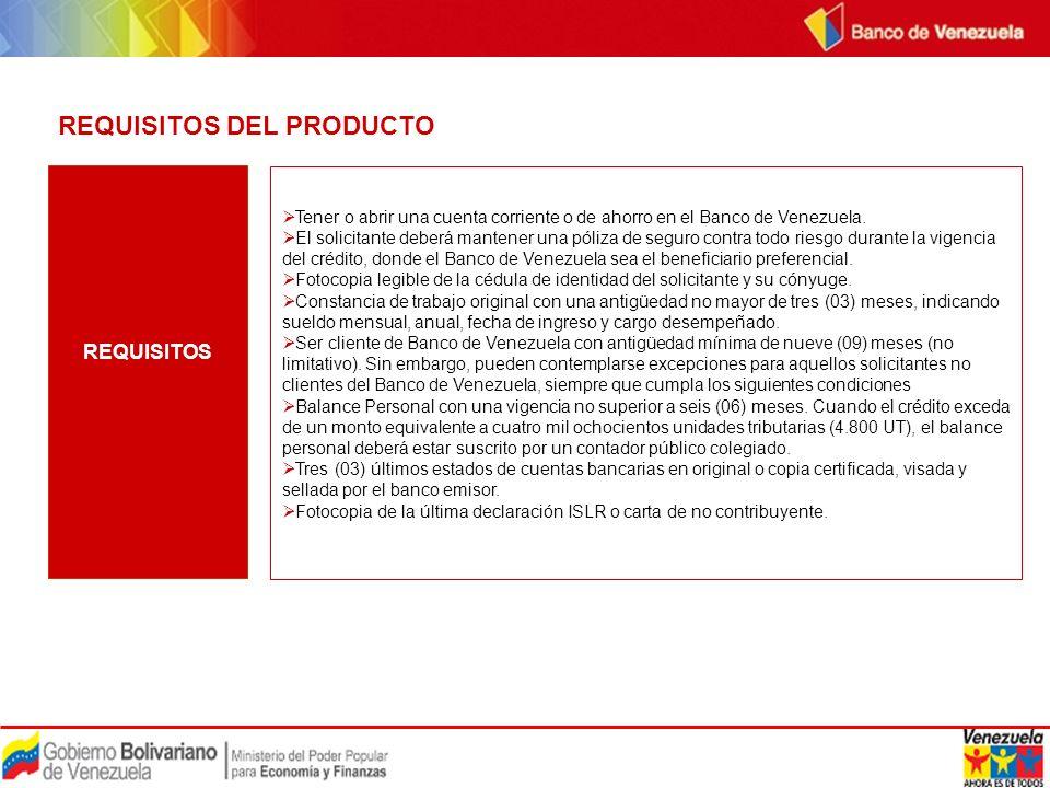 REQUISITOS DEL PRODUCTO Tener o abrir una cuenta corriente o de ahorro en el Banco de Venezuela. El solicitante deberá mantener una póliza de seguro c