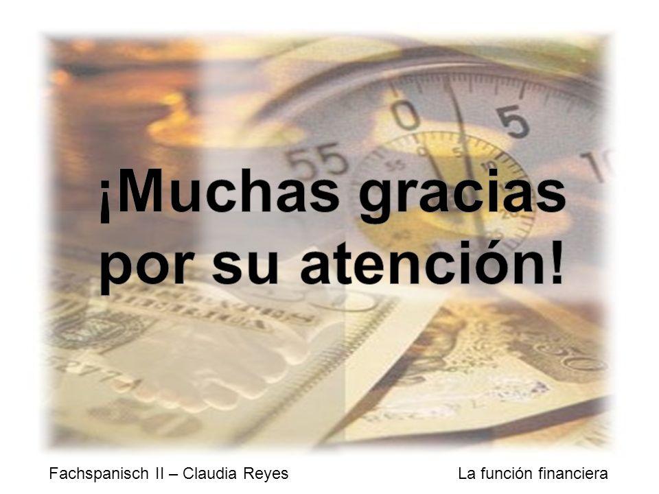 Fachspanisch II – Claudia Reyes La función financiera