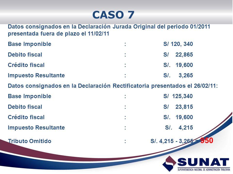 Datos consignados en la Declaración Jurada Original del periodo 01/2011 presentada fuera de plazo el 11/02/11 Base Imponible: S/ 120, 340 Debito fisca