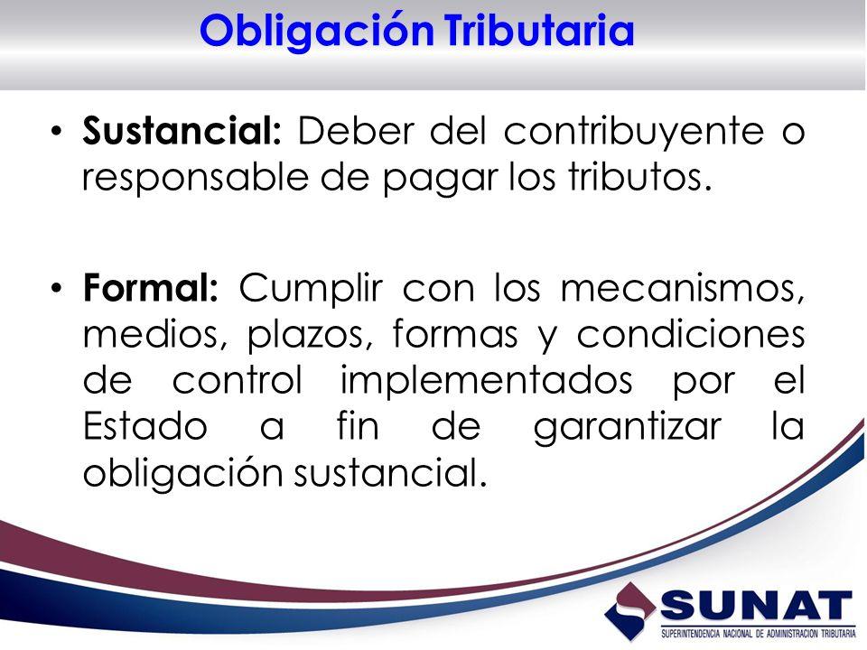 Obligación Tributaria Sustancial: Deber del contribuyente o responsable de pagar los tributos. Formal: Cumplir con los mecanismos, medios, plazos, for