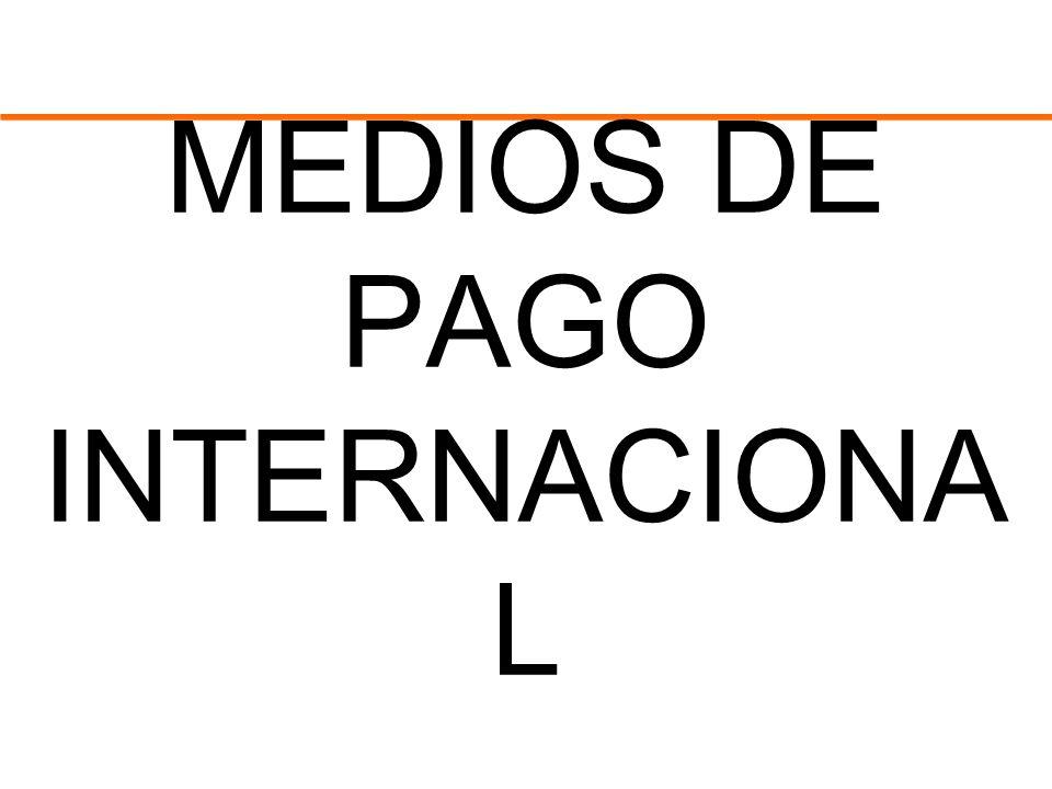 MEDIOS DE PAGO INTERNACIONA L