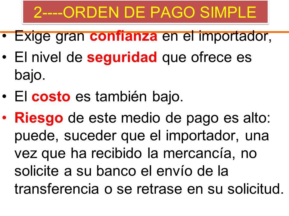 2----ORDEN DE PAGO SIMPLE Exige gran confianza en el importador, El nivel de seguridad que ofrece es bajo. El costo es también bajo. Riesgo de este me