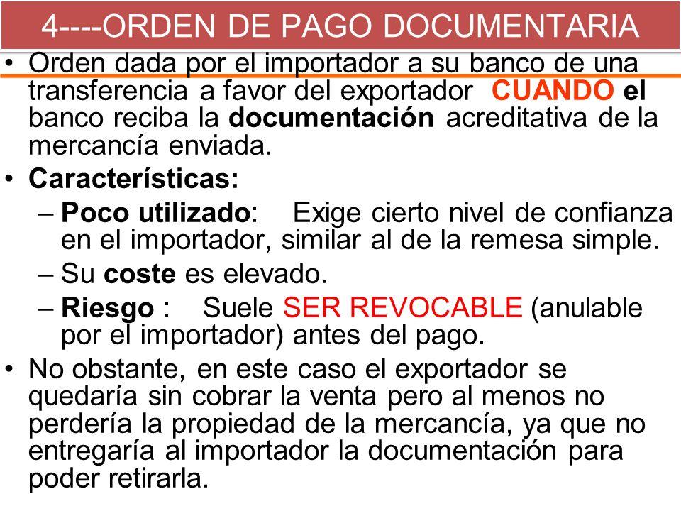 4----ORDEN DE PAGO DOCUMENTARIA Orden dada por el importador a su banco de una transferencia a favor del exportador CUANDO el banco reciba la document