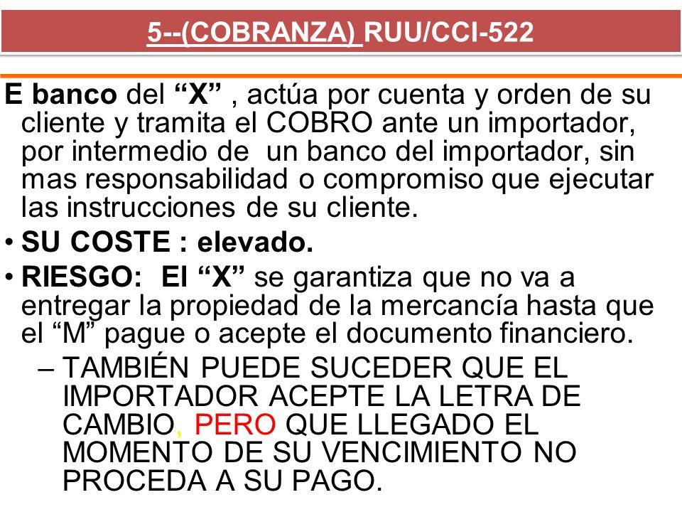 5--(COBRANZA) RUU/CCI-522 E banco del X, actúa por cuenta y orden de su cliente y tramita el COBRO ante un importador, por intermedio de un banco del