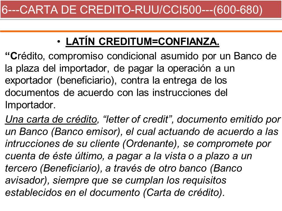 6---CARTA DE CREDITO-RUU/CCI500---(600-680) LATÍN CREDITUM=CONFIANZA. Crédito, compromiso condicional asumido por un Banco de la plaza del importador,
