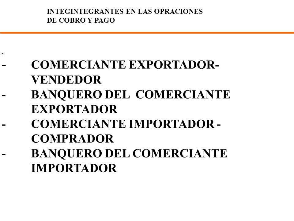 . - COMERCIANTE EXPORTADOR- VENDEDOR -BANQUERO DEL COMERCIANTE EXPORTADOR -COMERCIANTE IMPORTADOR - COMPRADOR -BANQUERO DEL COMERCIANTE IMPORTADOR RAN