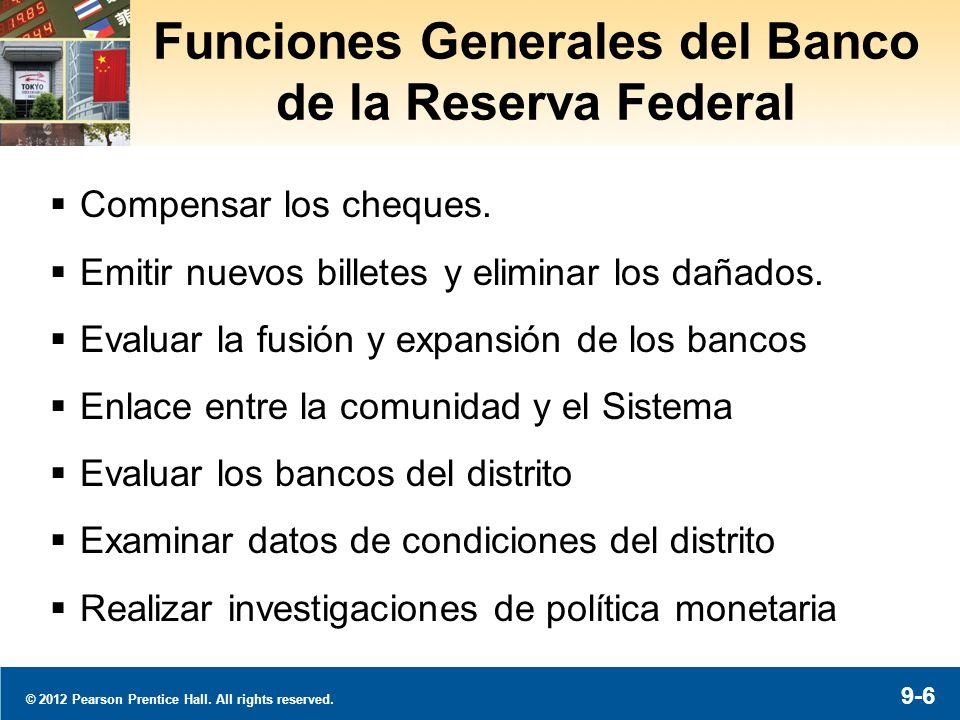 9-6 Funciones Generales del Banco de la Reserva Federal Compensar los cheques. Emitir nuevos billetes y eliminar los dañados. Evaluar la fusión y expa