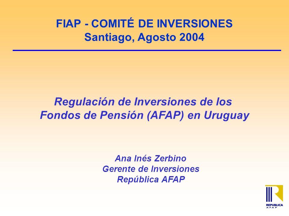 FIAP - COMITÉ DE INVERSIONES Santiago, Agosto 2004 Regulación de Inversiones de los Fondos de Pensión (AFAP) en Uruguay Ana Inés Zerbino Gerente de Inversiones República AFAP