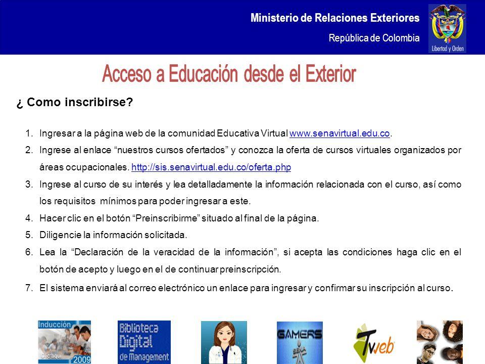 Ministerio de Relaciones Exteriores República de Colombia 10 ¿ Como inscribirse? 1.Ingresar a la página web de la comunidad Educativa Virtual www.sena