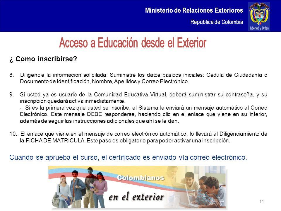 Ministerio de Relaciones Exteriores República de Colombia 11 ¿ Como inscribirse? 8. Diligencie la información solicitada: Suministre los datos básicos