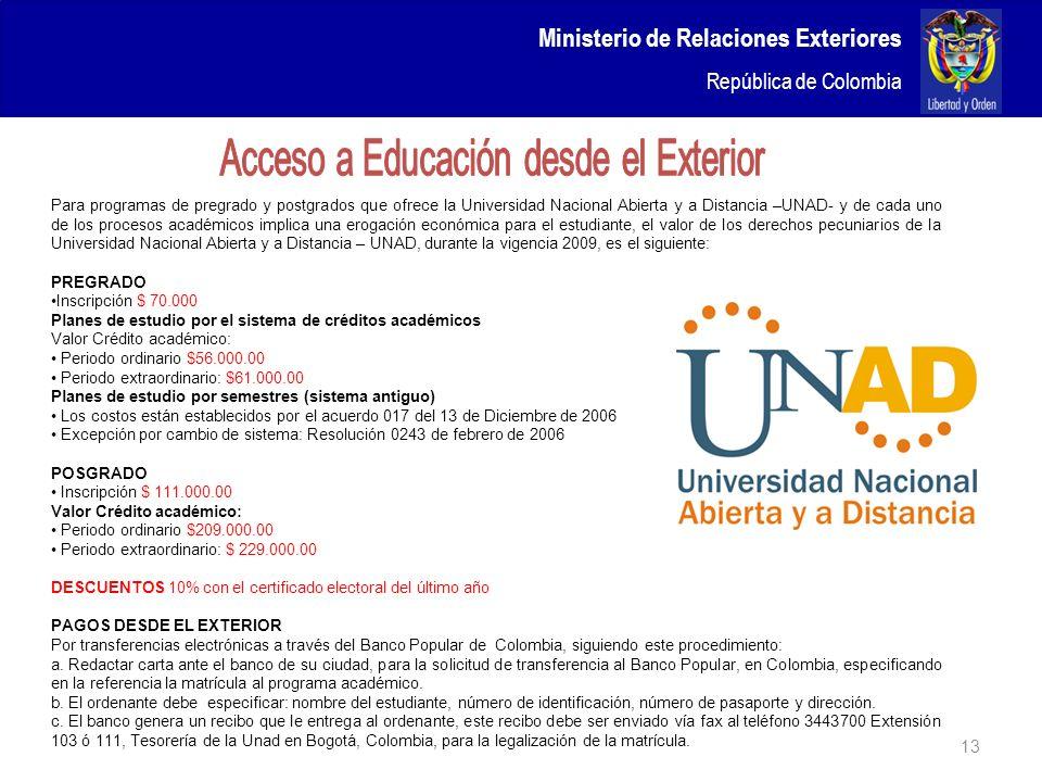 Ministerio de Relaciones Exteriores República de Colombia 13 Para programas de pregrado y postgrados que ofrece la Universidad Nacional Abierta y a Di