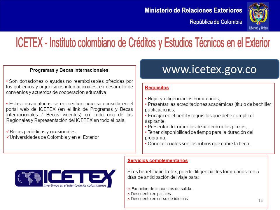 Ministerio de Relaciones Exteriores República de Colombia 16 www.icetex.gov.co Programas y Becas Internacionales Son donaciones o ayudas no reembolsab