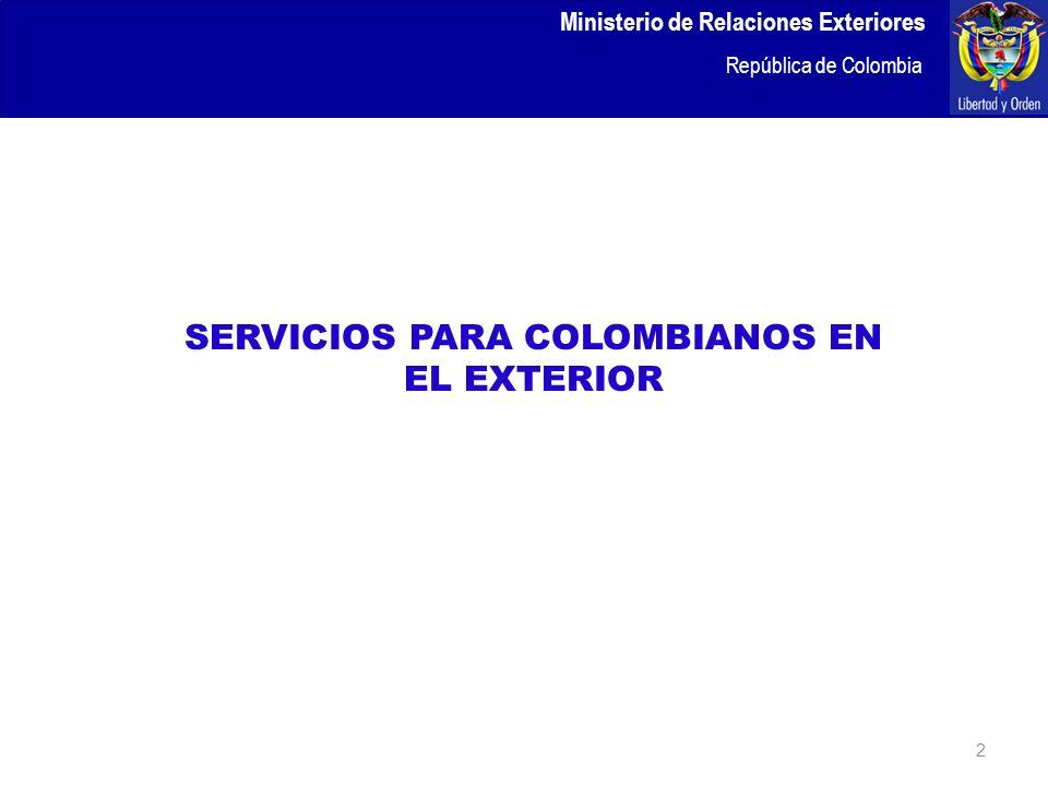 2 Ministerio de Relaciones Exteriores República de Colombia SERVICIOS PARA COLOMBIANOS EN EL EXTERIOR
