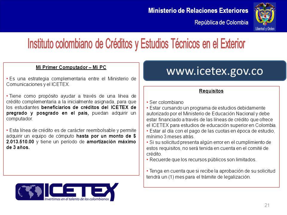 Ministerio de Relaciones Exteriores República de Colombia 21 www.icetex.gov.co Requisitos Ser colombiano Estar cursando un programa de estudios debida