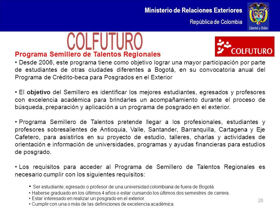 Ministerio de Relaciones Exteriores República de Colombia 28 Programa Semillero de Talentos Regionales Desde 2006, este programa tiene como objetivo l