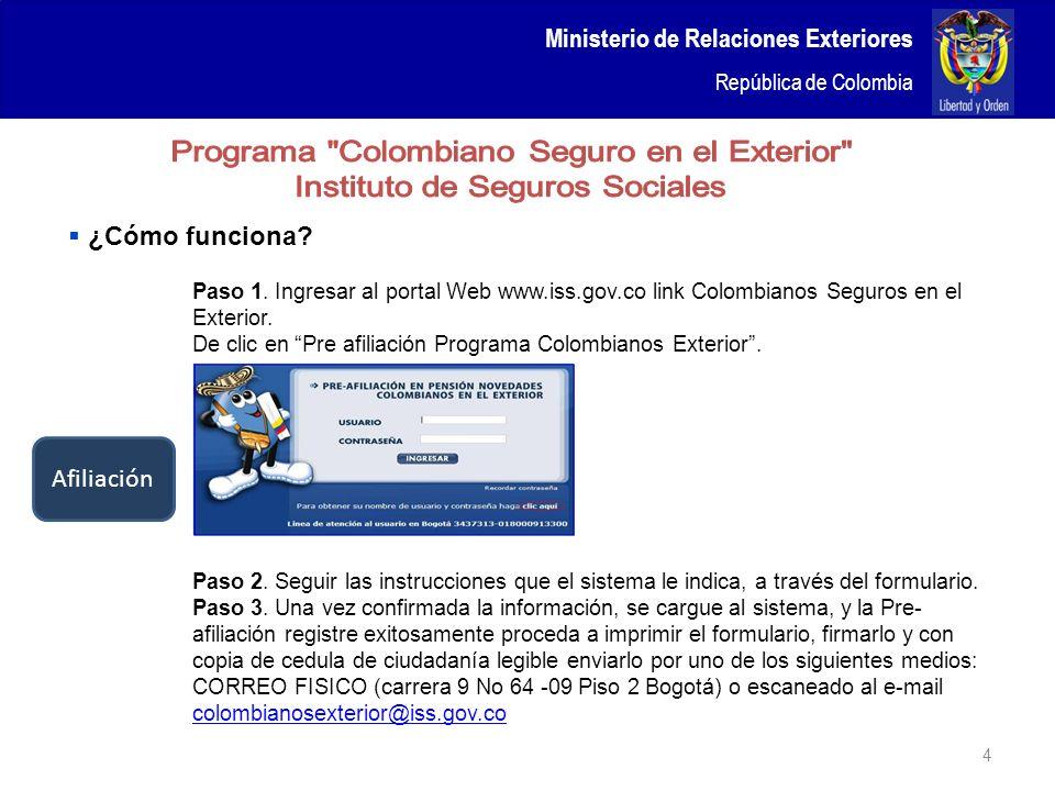 Ministerio de Relaciones Exteriores República de Colombia 4 Paso 1. Ingresar al portal Web www.iss.gov.co link Colombianos Seguros en el Exterior. De