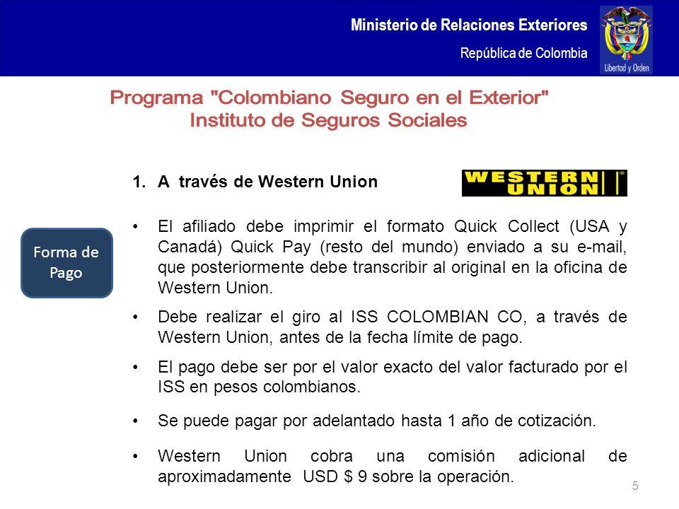 Ministerio de Relaciones Exteriores República de Colombia 5 1.A través de Western Union El afiliado debe imprimir el formato Quick Collect (USA y Cana