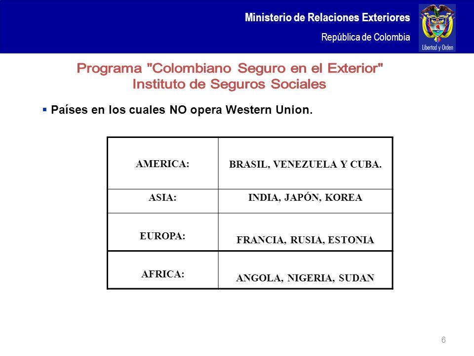 Ministerio de Relaciones Exteriores República de Colombia 6 Países en los cuales NO opera Western Union. AMERICA: BRASIL, VENEZUELA Y CUBA. ASIA:INDIA