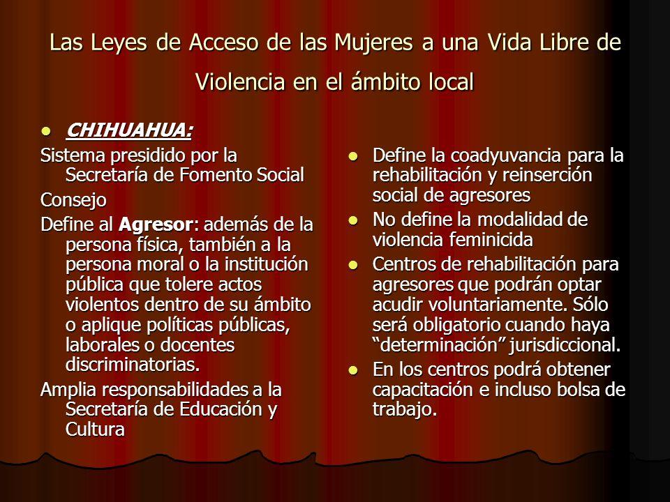 Las Leyes de Acceso de las Mujeres a una Vida Libre de Violencia en el ámbito local CHIHUAHUA: CHIHUAHUA: Sistema presidido por la Secretaría de Fomen