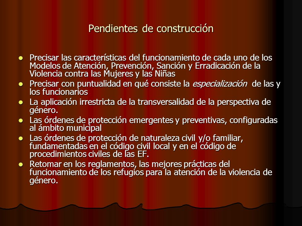 Pendientes de construcción Precisar las características del funcionamiento de cada uno de los Modelos de Atención, Prevención, Sanción y Erradicación