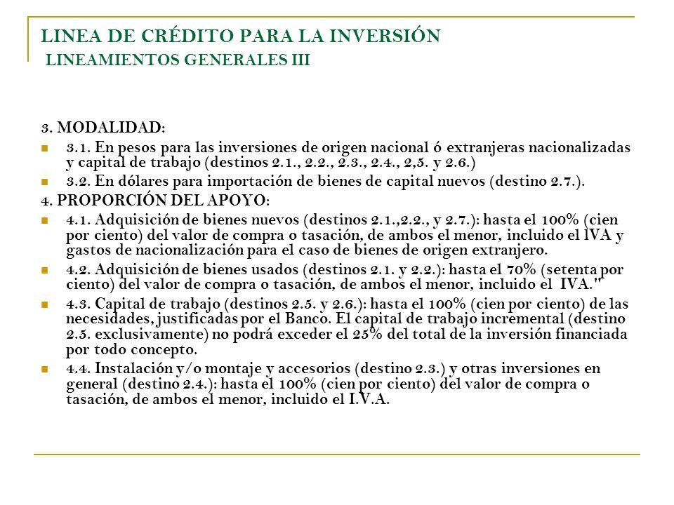LINEA DE CRÉDITO PARA LA INVERSIÓN LINEAMIENTOS GENERALES III 3. MODALIDAD: 3.1. En pesos para las inversiones de origen nacional ó extranjeras nacion