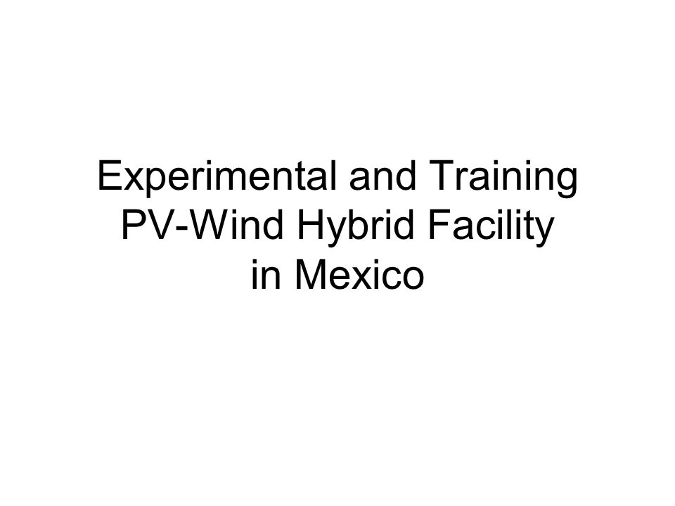 Experimental and Training PV-Wind Hybrid Facility in Mexico