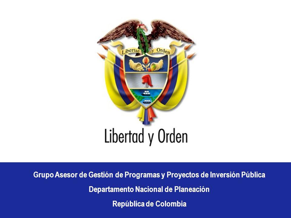 Grupo Asesor de Gesti ó n de Programas y Proyectos de Inversi ó n P ú blica Departamento Nacional de Planeaci ó n República de Colombia Grupo Asesor d