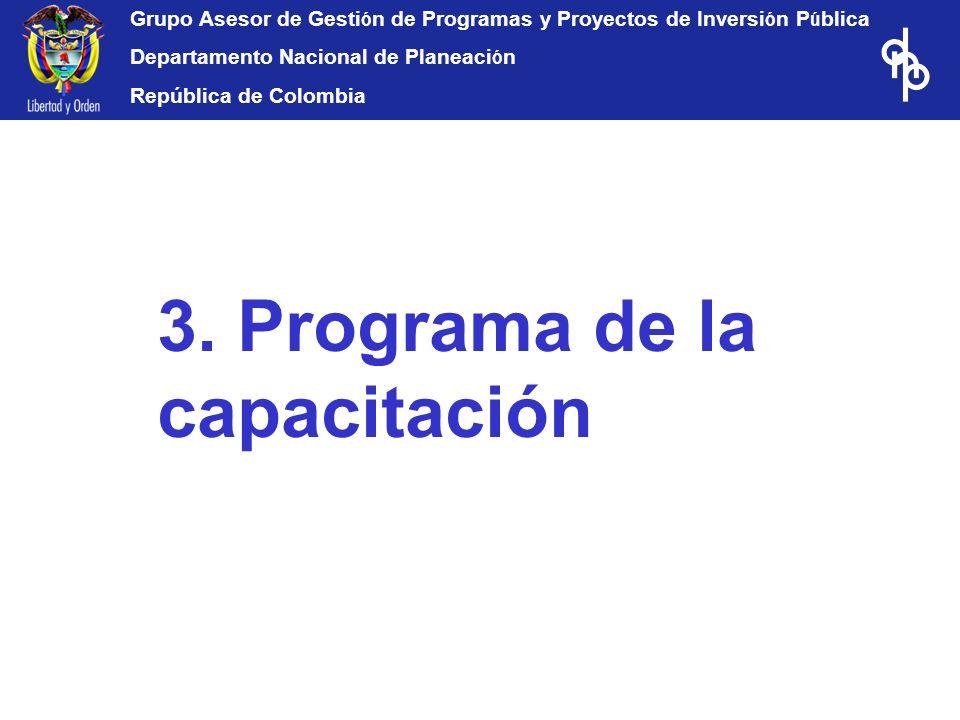 Grupo Asesor de Gesti ó n de Programas y Proyectos de Inversi ó n P ú blica Departamento Nacional de Planeaci ó n República de Colombia 3. Programa de