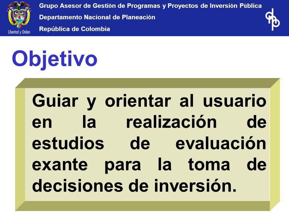 Grupo Asesor de Gesti ó n de Programas y Proyectos de Inversi ó n P ú blica Departamento Nacional de Planeaci ó n República de Colombia Objetivo Guiar