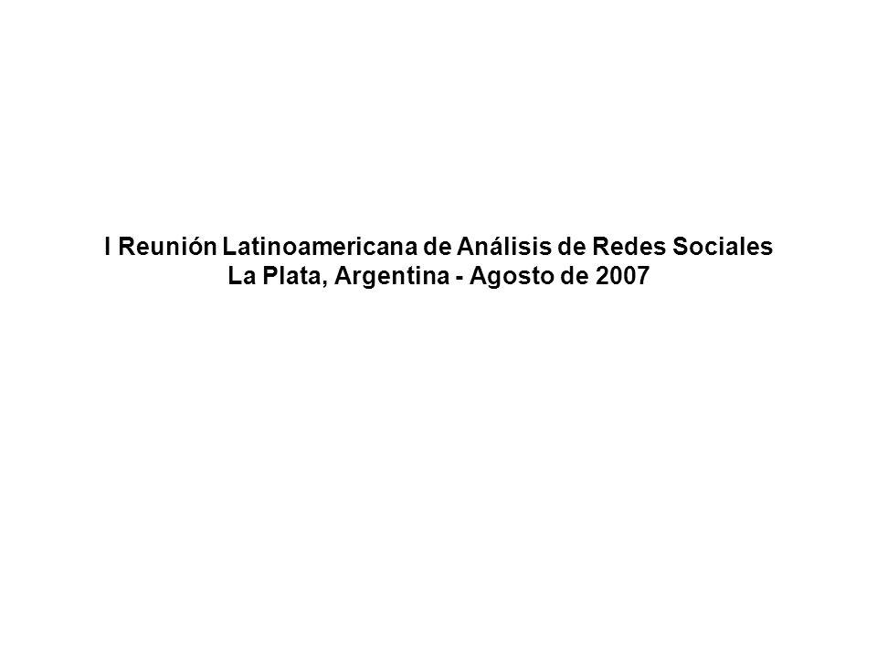 I Reunión Latinoamericana de Análisis de Redes Sociales La Plata, Argentina - Agosto de 2007