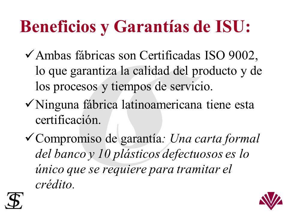 Beneficios y Garantías de ISU: Ambas fábricas son Certificadas ISO 9002, lo que garantiza la calidad del producto y de los procesos y tiempos de servi