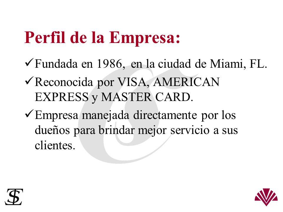 Perfil de la Empresa: Fundada en 1986, en la ciudad de Miami, FL. Reconocida por VISA, AMERICAN EXPRESS y MASTER CARD. Empresa manejada directamente p