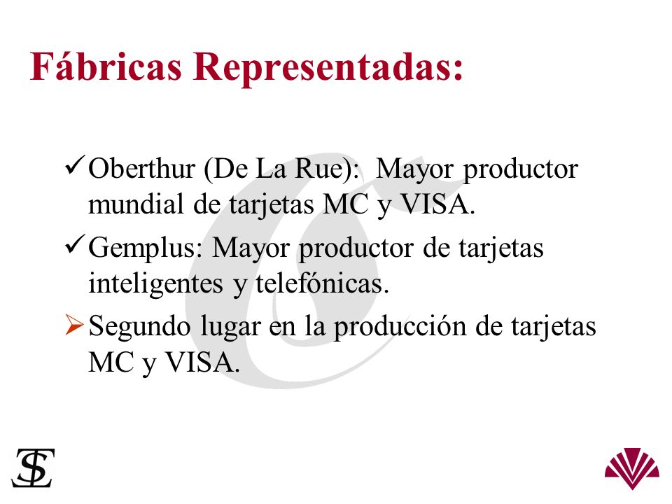 Fábricas Representadas: Oberthur (De La Rue): Mayor productor mundial de tarjetas MC y VISA. Gemplus: Mayor productor de tarjetas inteligentes y telef