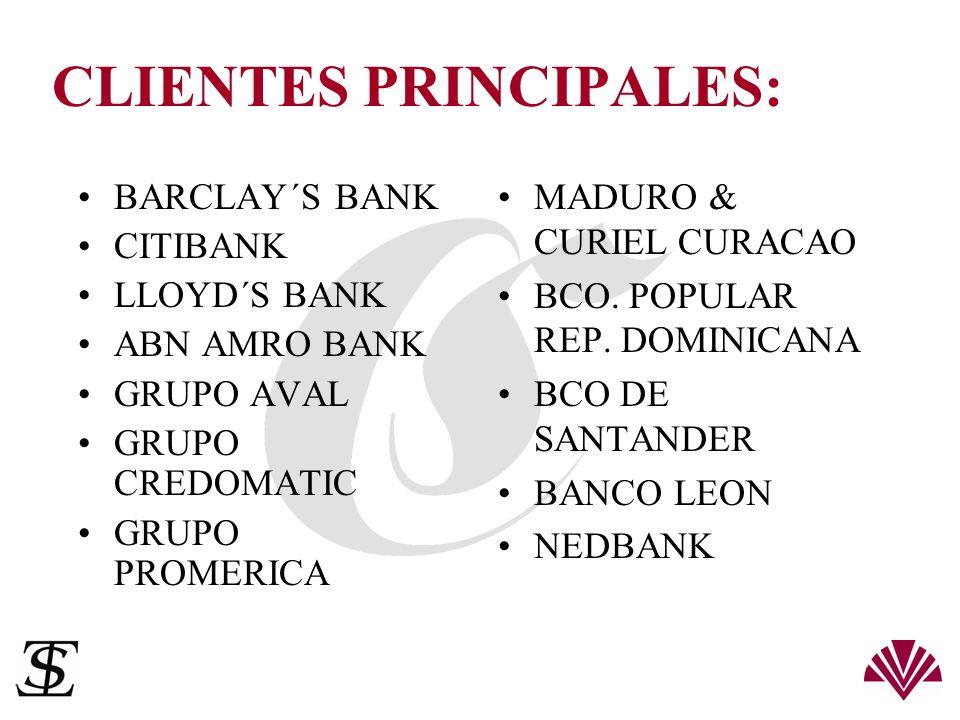 CLIENTES PRINCIPALES: BARCLAY´S BANK CITIBANK LLOYD´S BANK ABN AMRO BANK GRUPO AVAL GRUPO CREDOMATIC GRUPO PROMERICA MADURO & CURIEL CURACAO BCO. POPU